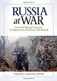 Russia at War [2 volumes]: From the Mongol Conquest to Afghanistan, Chechnya, and Beyond