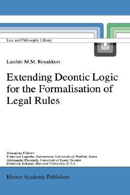 Extending Deontic Logic for the Formalisation of Legal Rules (Law and Philosophy Library, 36)