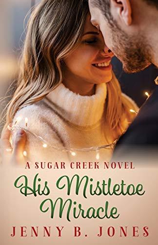 His Mistletoe Miracle (A Sugar Creek Novel)