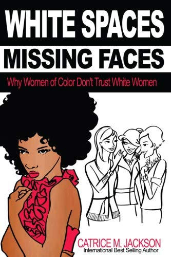 White Spaces Missing Faces: Why Women Of Color Don't Trust White Women